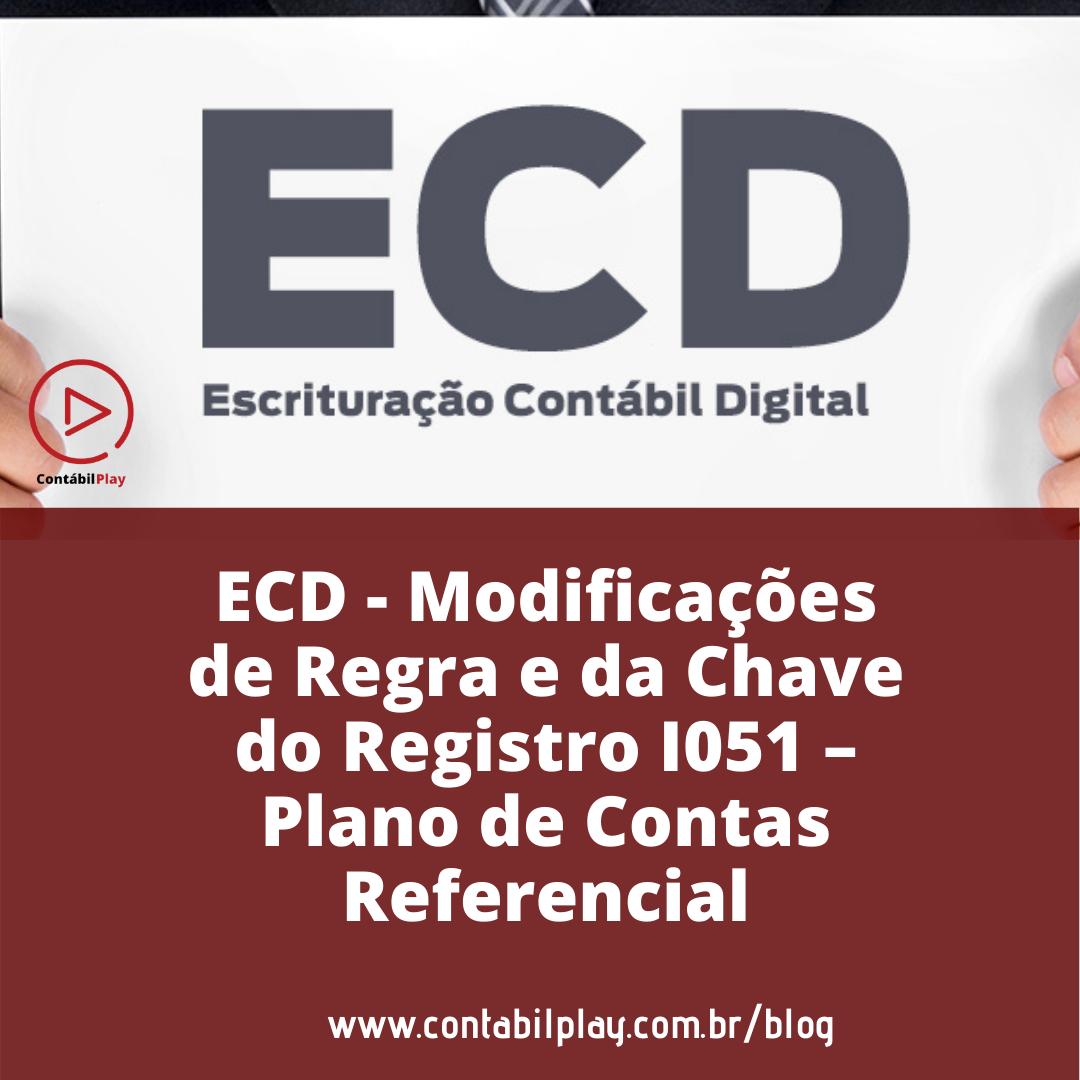 ECD – Modificações de Regra e da Chave do Registro I051 – Plano de Contas Referencial
